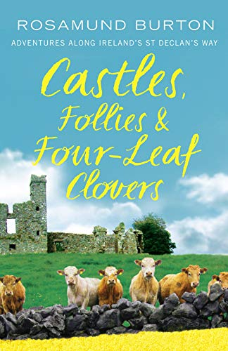 Castles, Follies and Four-Leaf Clovers: Adventures Along Ireland's St Declan's Way