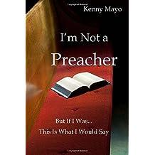I'm Not a Preacher: But if I was...This I What I Would Say