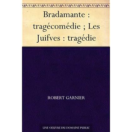 Bradamante : tragécomédie ; Les Juifves : tragédie