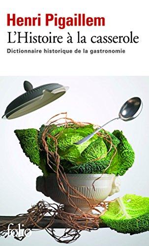 L'Histoire à la casserole: Dictionnaire historique de la gastronomie par Henri Pigaillem