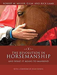 The Revolution in Horsemanship: And What It Means to Mankind by Robert Miller (2005-01-01)