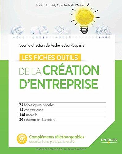 Les fiches outils de la création d'entreprise: 75 fiches opérationnelles - 15 cas pratiques - 165 conseils - 20 schémas et illustrations.