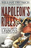 Napoleon's Rules: Live and Career Lessons from Bonaparte by Dietrich, William (2015) Paperback