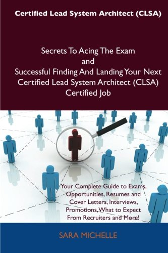 Certified Lead System Architect (CLSA) Secrets To Acing The Exam and Successful Finding And Landing Your Next Certified Lead System Architect (CLSA) Certified Job por Sara Michelle