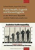 Public Health, Eugenik und Rassenhygiene in der Weimarer Republik und im Nationalsozialismus. Gesundheit und Krankheit als Vision der Volksgemeinschaft - Gerhard Baader (Hrsg.), Jürgen Peter (Hrsg.)