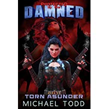 Torn Asunder: A Supernatural Action Adventure Opera (Protected By The Damned Book 1) (English Edition)