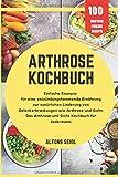 Das Arthrose Kochbuch: Einfache Rezepte für entzündungshemmende Ernährung zur natürlichen Linderung von…