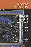 """Plinio il Vecchio. La magia e rimedi di origine animale.: Il libro XXX della """"Naturalis historia"""""""
