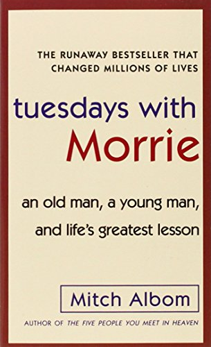 Tuesdays with Morrie : An old man, a young man, and life's greatest lesson (Ballantine Books)