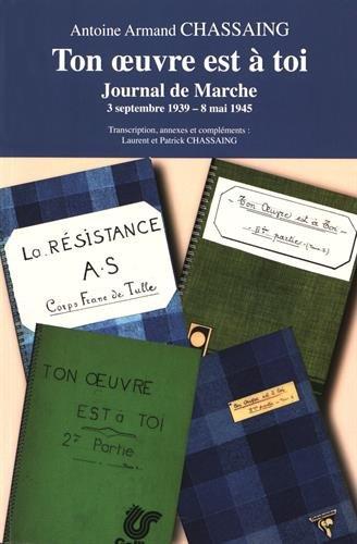 Ton oeuvre est  toi : Journal de Marche 3 septembre 1939 - 8 mai 1945