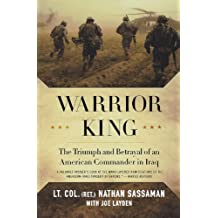 Warrior King: The Triumph and Betrayal of an American Commander in Iraq by Nathan Sassaman (2009-05-26)