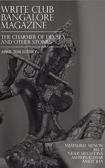 The Charmer of Devara and other stories: April 2018 (Write Club Bangalore Magazine Book 10) by [Bangalore, Write Club, Menon, Vijayshree, P, Ell, Srivastava, Nidhi, Kumar, Ashwin, Jha, Ankit]
