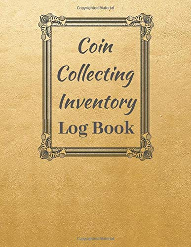 Coin Collecting Inventory Log Book: Convenient Inventory For Coin Collectors ( Keep Track Of Your Purchases, 20 Entries Per Page, Personal Scrapbook, Gift ) (Numismatics, Band 4) -