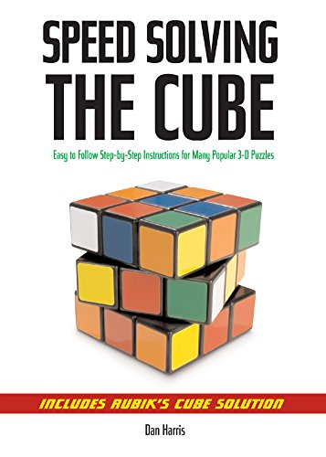 Speed Solving the Cube: Easy to Follow, Step-by-step Instructions for Many Popular 3-D Puzzles par Dan Harris