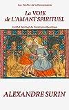 Telecharger Livres La VOIE de L AMANT SPIRITUEL Aux Confins de la Connaissance (PDF,EPUB,MOBI) gratuits en Francaise