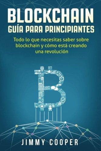 Blockchain Guia Para Principiantes, En Espanol: Todo lo que necesitas saber sobre blockchain y cómo está creando una revolución (Spanish Edition)