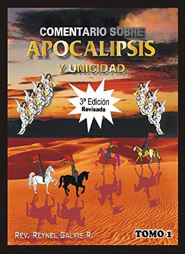 Comentarios sobre Apocalipsis y Unicidad Tomo 1 por Reinel Antonio Galvis Rueda