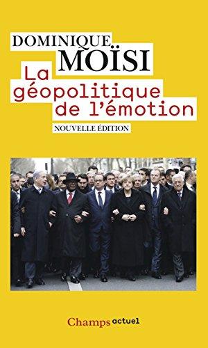 La géopolitique de l'émotion: Comment les cultures de peur, d'humiliation et d'espoir façonnent le monde (Champs actuel)