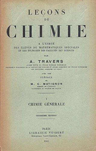 Leçons de chimie à l'usage des élèves de mathématiques spéciales et des étudiants des facultés des sciences - tome I - Chimie générale par A. Travers