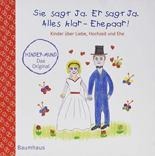 Sie sagt Ja. Er sagt Ja. Alles klar - Ehepaar! - Kinder über Liebe, Hochzeit und die Ehe: Kindermund