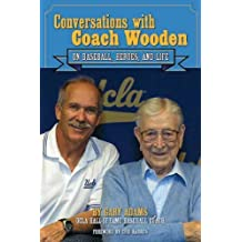 Conversations with Coach Wooden: On Baseball, Heroes, and Life by Gary Adams (2013-05-15)