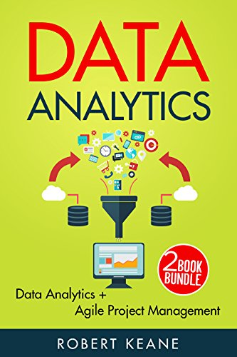 Data Analytics: This Book Includes - Data Analytics AND Agile Project Management - A Two Book Bundle (English Edition)
