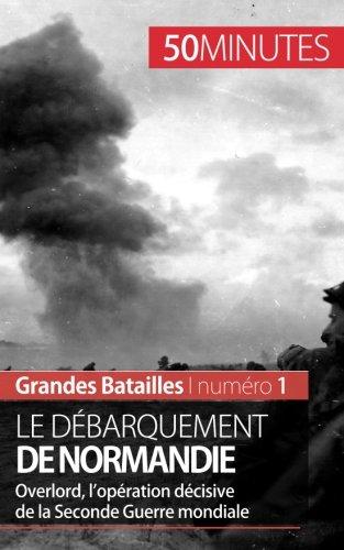 Descargar Libro Le débarquement de Normandie: Overlord, l'opération décisive de la Seconde Guerre mondiale de Mélanie Mettra