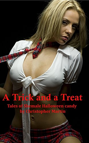 (A Trick and a Treat: Tales of Shemale Halloween candy (English Edition))