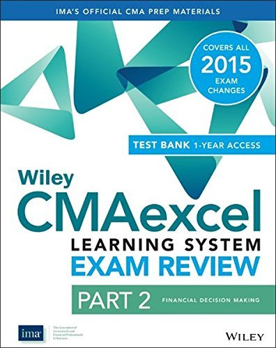 Wiley CMAexcel Learning System Exam Review 2015 + Test Bank: Part 2, Financial Decision Making (Wiley CMA Learning System) by IMA (2014-08-04)