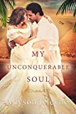 My Unconquerable Soul (Linley & Patrick Book 2) by Allyson Jeleyne