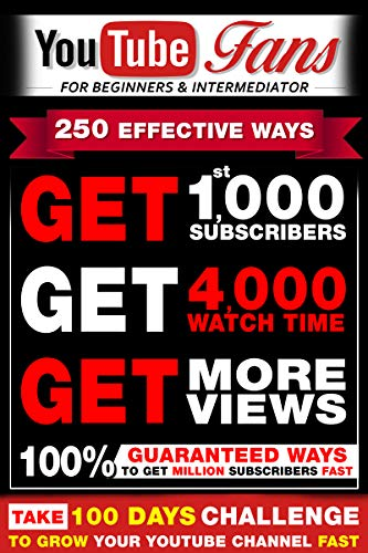 Grow your Youtube Channel Fast in 2019: 250 Effective Ways