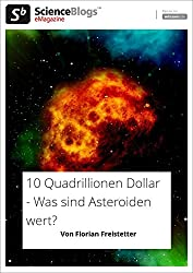 scienceblogs.de-eMagazine: 10 QUADRILLIONEN DOLLAR - Was sind Asteroiden wert? (scienceblogs.de-eMagazine 2017)