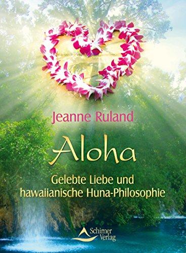 Aloha- Gelebte Liebe und hawaiianische Huna-Philosophie (Aloha)