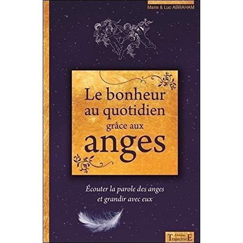 Le bonheur au quotidien grâce aux anges - Ecouter la parole des anges et grandir avec eux