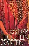 Der Edelsteingarten: Roman von Susanne Ayoub