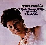 Aretha Franklin : I Never Loved A Man The Way I Love You | Redding, Otis (1941-1967). Compositeur