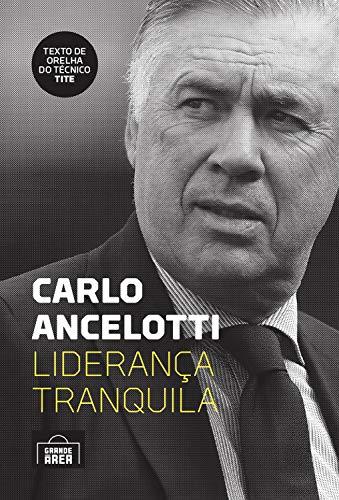 Carlo Ancelotti: liderança tranquila (Portuguese Edition) por Carlo Ancelotti