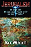 Jerusalem, So What!: Is this the Most Important City in the World? (Volume 1) by Suzzette Solano (2014-04-22)