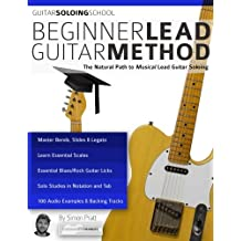 Beginner Lead Guitar Method: The Natural Path to Musical Lead Guitar Soloing