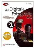 Digitale Fotografie - Das Buch - Band 2 - Das Geheimnis professioneller Aufnahmen Schritt für Schritt gelüftet (DPI Fotografie) - Scott Kelby