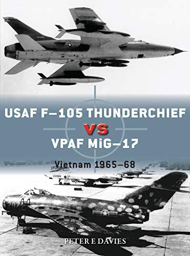 USAF F-105 Thunderchief vs VPAF MiG-17: Vietnam 1965-68 (Duel, Band 95)