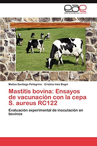 Descargar Libro Mastitis bovina: Ensayos de vacunación con la cepa S. aureus RC122 de Pellegrino Matías Santiago