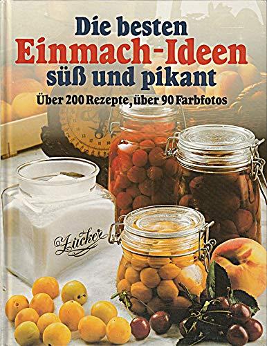 Die besten Einmach- Ideen, süß und pikant. Über 200 Rezepte