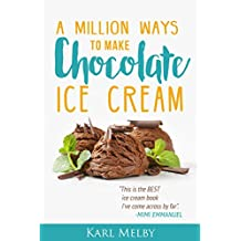 A Million Ways to Make Chocolate Ice Cream: Recipes and guide (English Edition)