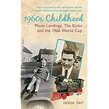 1960s Childhood: Moon Landings, The Kinks and the 1966 World Cup (Amberley Childhood Memories)