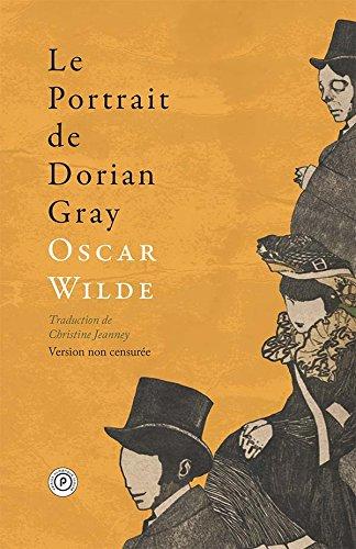 Le portrait de Dorian Gray: Version non censurée par Oscar Wilde