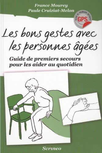 Les bons gestes avec les personnes agées. Guide de premiers secours pour les aider au quotidien