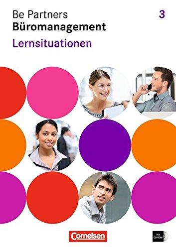 Be Partners - Büromanagement - Allgemeine Ausgabe: 3. Ausbildungsjahr: Lernfelder 9-13 - Lernsituationen: Arbeitsbuch mit CD-ROM