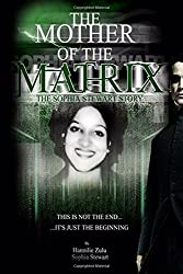 The Mother of The Matrix-The Sophia Stewart Story