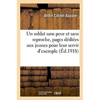 Un soldat sans peur et sans reproche, pages dédiées aux jeunes pour leur servir d'exemple: en mémoire de André Cornet-Auquier, capitaine au 133e régiment d'infanterie, mort pour la France